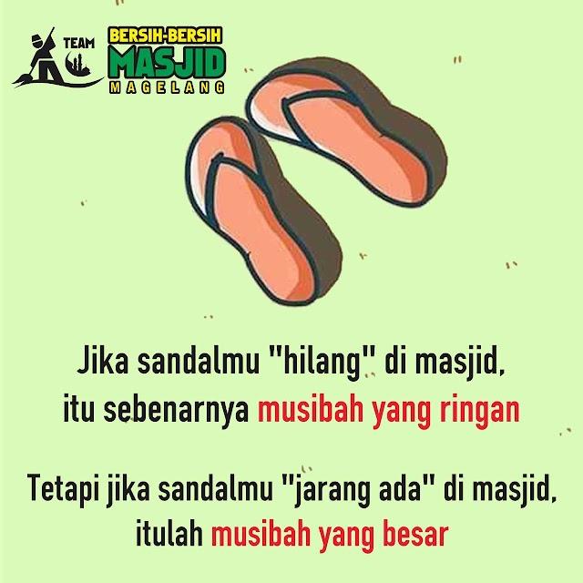 "Jika sandalmu ""hilang"" di masjid, itu sebenarnya musibah yang ringanTetapi jika sandalmu ""jarang ada"" di masjid, itulah musibah yang besar."