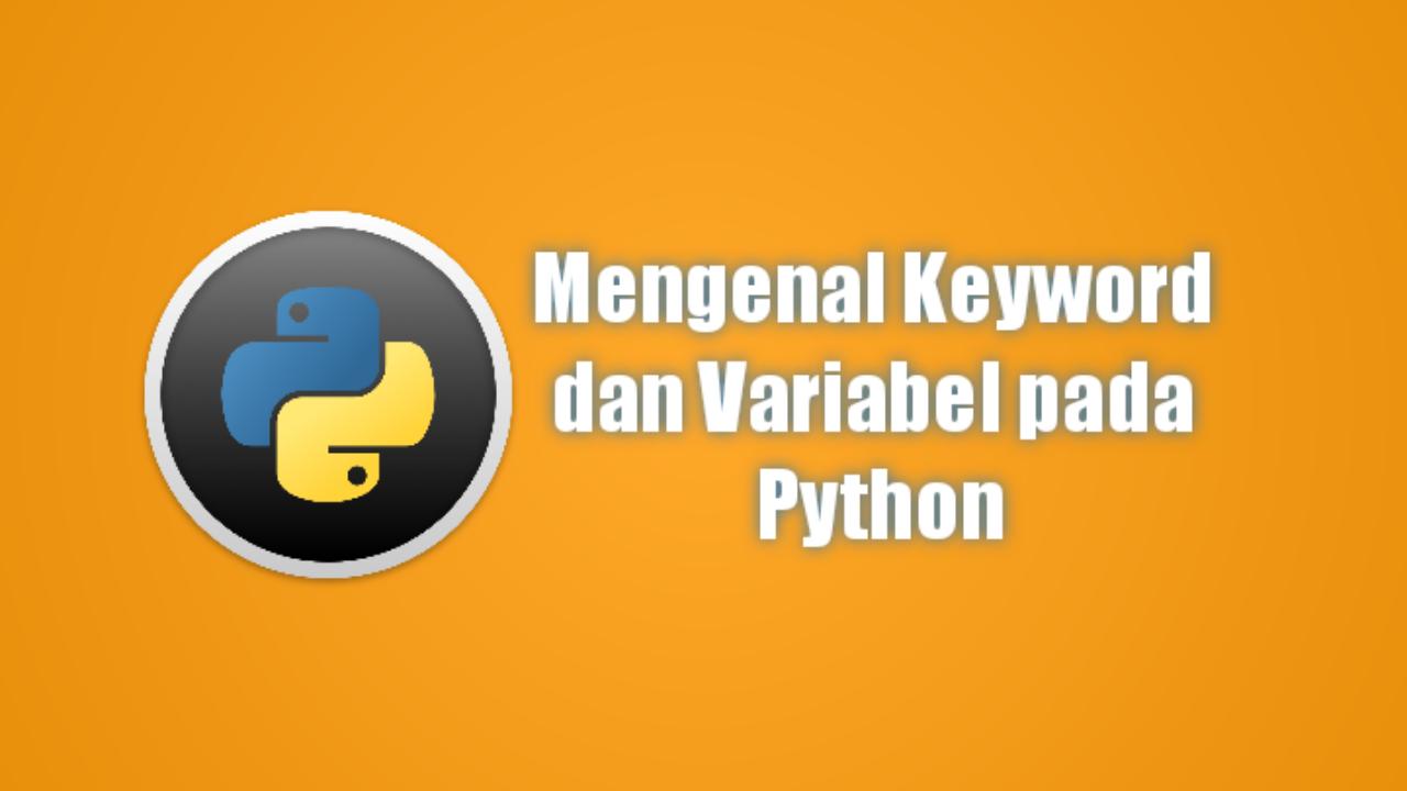 Mengenal Keyword dan Variabel pada Python
