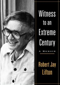 Witness to an Extreme Century By Robert Jay Lifton