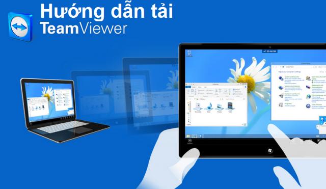 Tải Teamviewer – Phần mềm điều khiển sửa máy tính từ xa