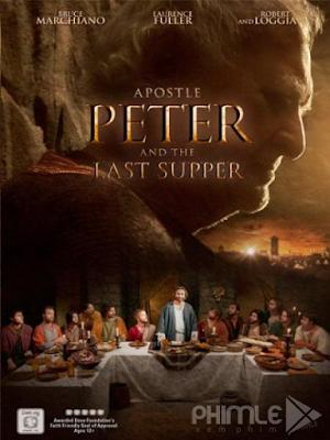 Phim Tông Đồ Peter Và Bữa Ăn Cuối Cùng - Apostle Peter and the Last Supper (2012)