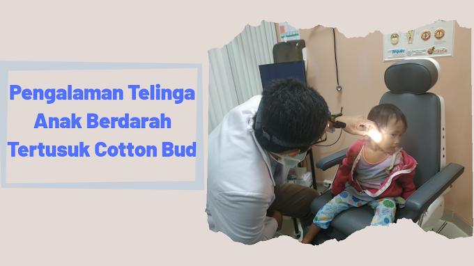 Pengalaman Telinga Anak Berdarah Tertusuk Cotton Bud