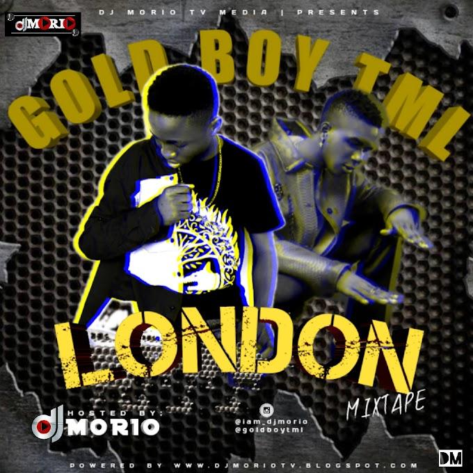 [MIXTAPE] : DJ MORIO FT GOLD BOY TML - LONDON MIXTAPE