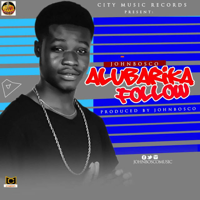 MUSIC: Alubarika Follow - Johnbosco (Prod. By Johnbosco) | @JohnboscoMusic