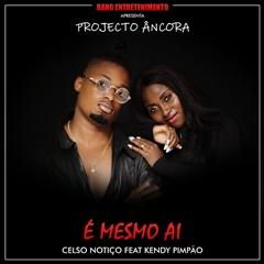 Celso Notiço - É Mesmo Ai (ft. Kendy Pimpão)[2019 DOWNLOAD]
