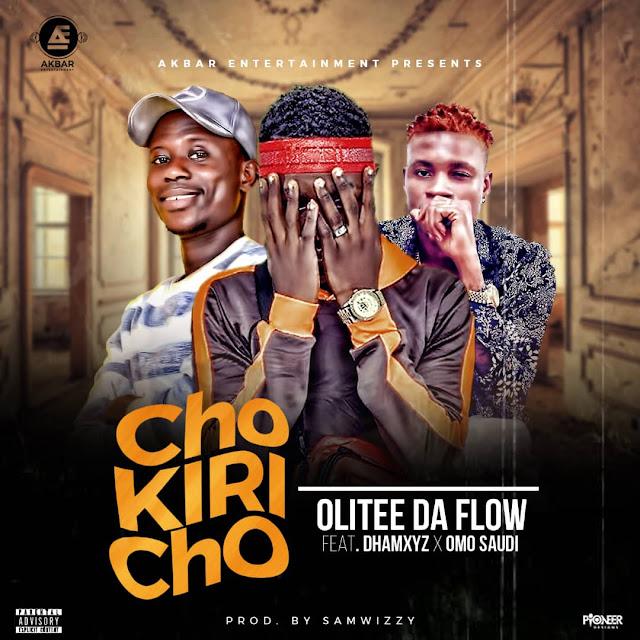 [Music] Olitee Da Flow - Chokiricho Ft. Dhamxyz X Omo Saudi