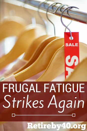 Frugal Fatigue Strikes Again