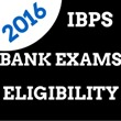 Bank Exam 2016 Eligibility,Bank Exams Today,IBPS Banking Exams Eligibility 2016,Who are eligible for ibps bank exams in 2016,Bank Exams Eligibility Conditions 2016