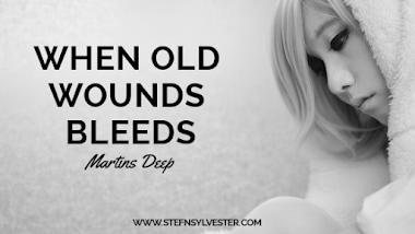 When Old Wounds Bleeds | Martins Deep
