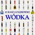 """Łukasz Gołębiewski """"Wódka"""", Wydawnictwo Olesiejuk, Ożarów Mazowiecki 2014.jpg"""