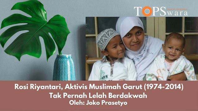 Rosi Riyantari Aktivis Muslimah Garut (1974-2014), Tak Pernah Lelah Berdakwah