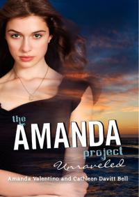 The Amanda Project: Book 4: Unraveled By Amanda Valentino