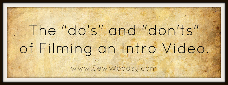 "The ""do's"" and ""don'ts"" of Filming an Intro Video from SewWoodsy.com @SewWoodsy #diy #video"