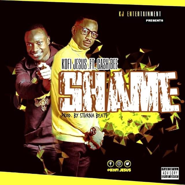 Kofi Jesus-Shame-Ft-Cash B-(Prod By Sturna Beatz).