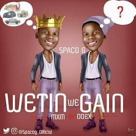 DOWNLOAD MP3: Spaco G - Wetin We Gain