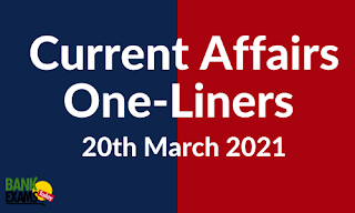Current Affairs One-Liner: 20th March 2021
