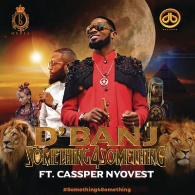 [Music] D'Banj – Something 4 Something Ft. Cassper Nyovest | @iamdbanj , @cassperNyovest