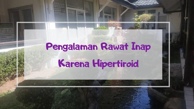 Pengalaman Saat Ibu Harus Rawat Inap Karena Hipertiroid