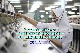 Lowongan kerja operator produksi sukuntex kudus