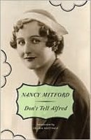The Reading Life Don 39 T Tell Alfred By Nancy Mitford 1960