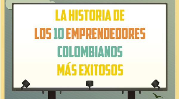 10 Empresarios Colombianos exitosos que con pasión y determinación lograron su sueño