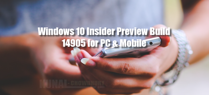 Windows 10 Insider Preview Build 14905 for PC and Mobile (www.kunal-chowdhury.com)