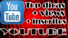 YouTube, Top Dicas mais views e inscritos no canal