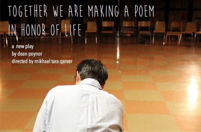 New play TOGETHER WE ARE MAKING A POEM IN HONOR OF LIFE by Dean Poynor