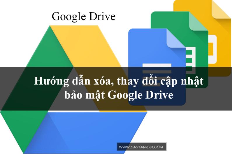 Hướng dẫn thay đổi, xóa cập nhật bảo mật link download trên Google Drive