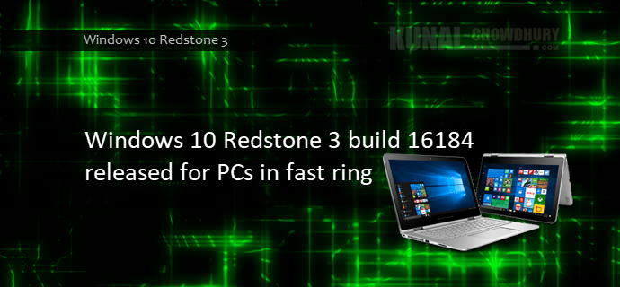 Windows 10 Redstone 3 build 16184 released for PCs in fast ring (www.kunal-chowdhury.com)
