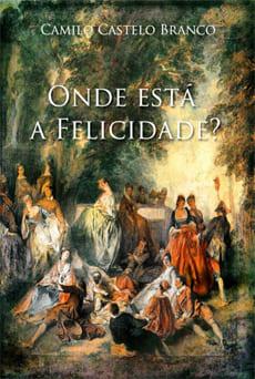 Onde está a Felicidade - Camilo Castelo Branco