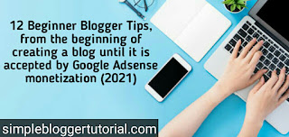 12 Beginner Blogger Tips, from the beginning of creating a blog until it is accepted by Google Adsense monetization (2021)