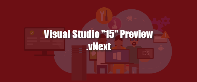 The next version of Visual Studio (vNext.15) is available for preview (www.kunal-chowdhury.com)
