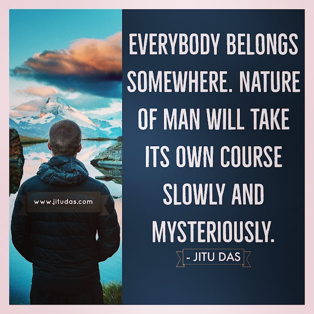 Everybody belongs somewhere quotes by Jitu Das quotes 2018