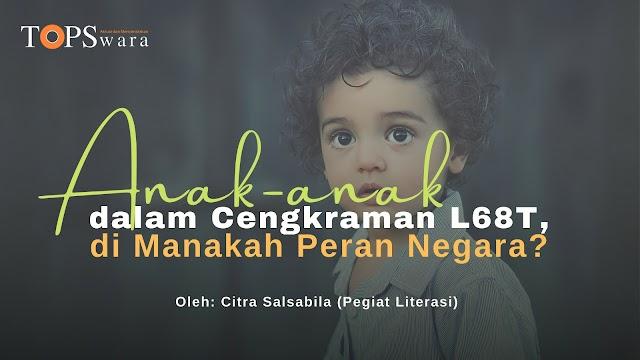 Anak-anak dalam Cengkraman L68T, di Manakah Peran Negara?