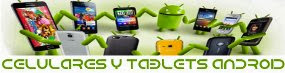Celulares y Tablets Android