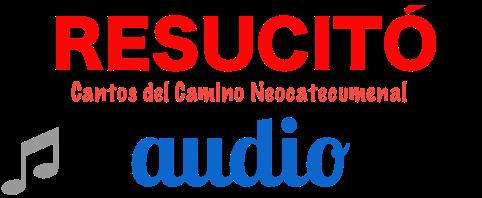 Resucitó: Cantos del Camino Neocatecumenal (Audio)