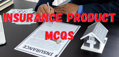 INSURANCE PRODUCT -  ASSIGNMENT AND NOMINATION MCQS