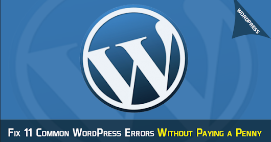 Fix 11 Common WordPress Errors Without Paying a Penny In 2018!