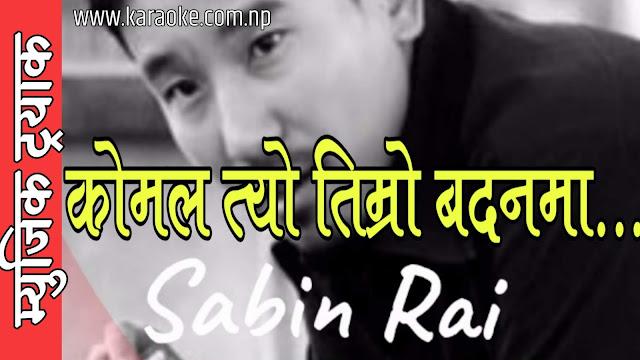 Karaoke of Komal Tyo Timro Badanma by Sabin Rai