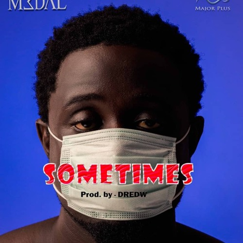 Download Song: M3dal – Sometimes (Produced. by DredW). Mp3