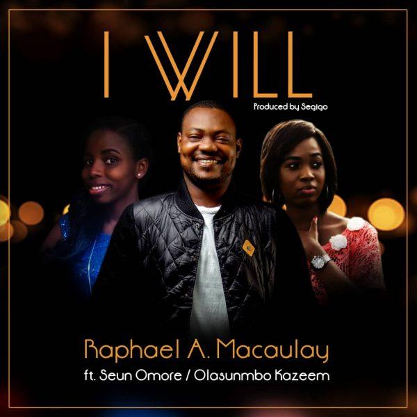 MUSIC: Raphael Macaulay - I Will    @raphmacaulay - Gospel