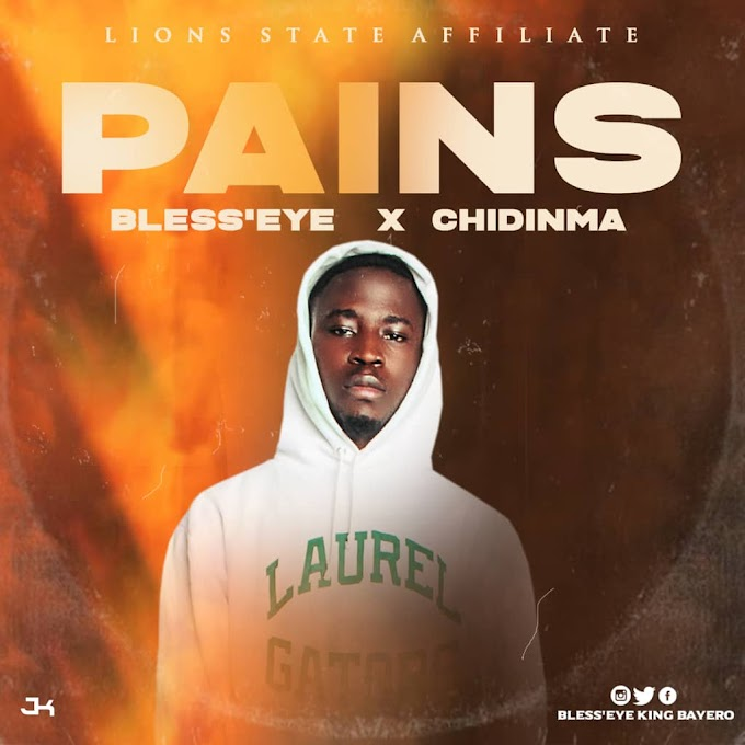 Bless'Eye – Pains Ft. Chidinma