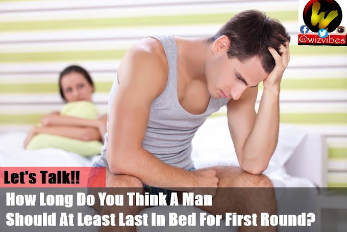 18+ Only!! How Long Do You Think A ManShould At Least Last In Bed For First Round?