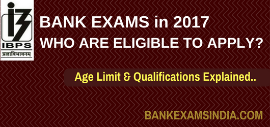 Who are eligibile for IBPS bank exams in india,Upcoming Bank Exams Eligibility Conditions 2017,Bank PO Eligible,Bank Clerk Eligible Conditions,IBPS SO Eligible Conditions