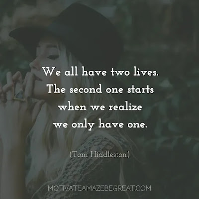"""Super Sayings: """"We all have two lives. The second one starts when we realize we only have one."""" - Tom Hiddleston"""