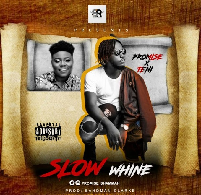 [Music] Promise Ft. Teni – Slow Whine