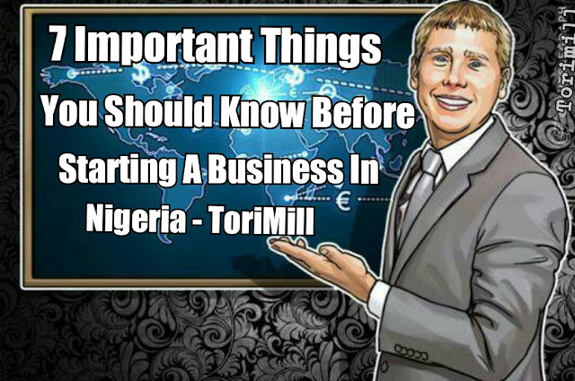 7 Important Things You Should Know Before Starting A Business In Nigeria – ToriMill