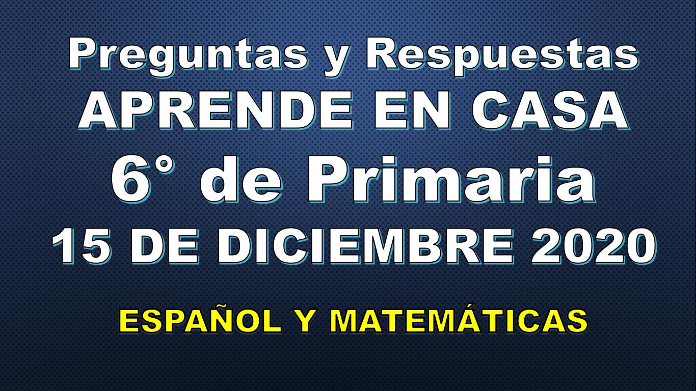 Preguntas Y Respuestas Aprende En Casa 6 Primaria 15 De Diciembre Espanol Y Matematicas