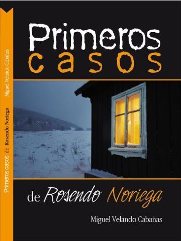 Primeros casos de Rosendo Noriega